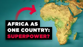 What If Africa Was Just ONE Country? – 2017