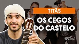 Os Cegos Do Castelo - Titãs (aula de violão simplificada)