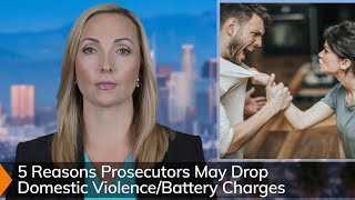 5 Reasons A Prosecutor Might Drop Charges In A Domestic Violence or Domestic Battery Case
