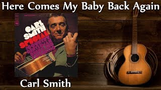 Carl Smith - Here Comes My Baby Back Again