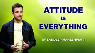 ATTITUDE IS EVERYTHING - By Sandeep Maheshwari | Hindi