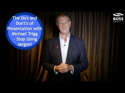 Do's and Don't's of Presentation with Michael Trigg - Stop Using Jargon!