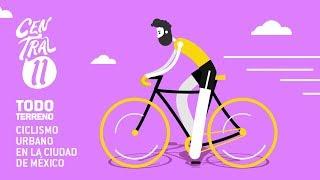 Central 11 TV - Central Once Todo Terreno: Ciclismo urbano en la CDMX