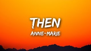 Anne-Marie - Then (Lyrics / Lyrics Video)