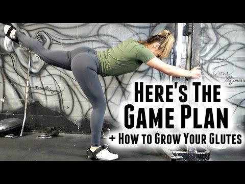 HERE'S THE GAME PLAN | + How to Grow Your Glutes