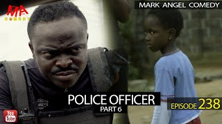 POLICE OFFICER Part 6 (Mark Angel Comedy) (Episode 238)