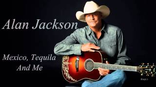 "Alan Jackson ~  ""Mexico, Tequila And Me"" (Lyrics in description)(HD)"