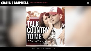 Craig Campbell Talk Country To Me