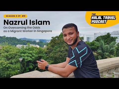 The Halal Travel Podcast | Nazrul Islam: On Overcoming the Odds as a Migrant Worker in Singapore