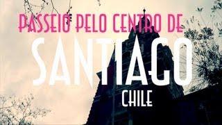 preview picture of video 'Passeio pelo Centro de Santiago / Chile - EMVB - Emerson Martins Video Blog 2012'