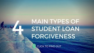 The Four Main Types Of Student Loan Forgiveness Programs
