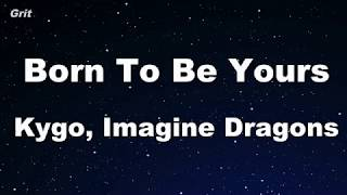 Born To Be Yours   Kygo & Imagine Dragons Karaoke 【No Guide Melody】 Instrumental