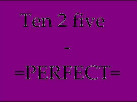 Ten 2 Five - Perfect ...