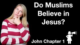 Do Muslims believe in Jesus? Did Jesus Create the World?