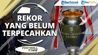 FOOTBALL TIME: Kumpulan Rekor yang Belum Terpecahkan di Liga Champions