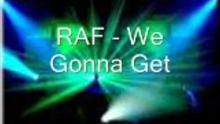 raf - we gonna get
