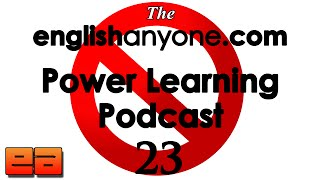 The Power Learning Podcast - 23 - English Words to Stop Using - EnglishAnyone.com