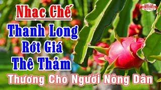 Nhạc Chế   Thanh Long Rớt Giá Thê Thảm   Nông Dân Trắng Tay