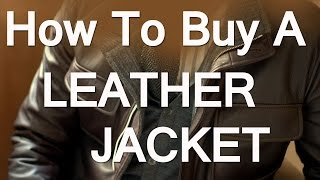 How To Buy A Leather Jacket For Men   Mens Leather Jackets Guide   Leather Jacket Types