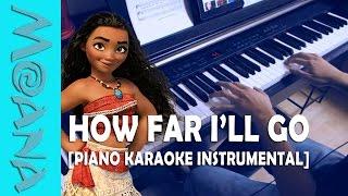 """""""HOW FAR I'LL GO"""" - MOANA   [Piano Karaoke Instrumental]"""