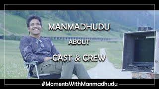 Nagarjuna Akkineni about Cast and Crew of Manmadhudu 2 | Moments with Manmadhudu | Rahul Ravindran