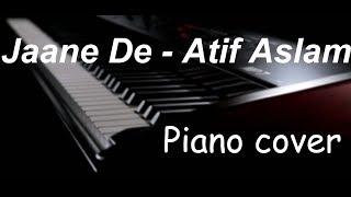 Jaane De - Piano Cover - Atif Aslam - Qarib Qarib Singlle - Instrumental by Arsalan Rahat