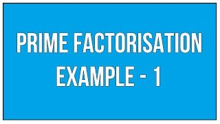 Prime Factorisation Example - 1 / Multiples And factors - Maths Arithmetic