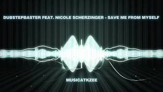 Dubstepbaster feat. Nicole Scherzinger - Save Me From Myself
