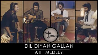 Dil Diyan Gallan | Atif Aslam Medley | Twin Strings Ft. Manav