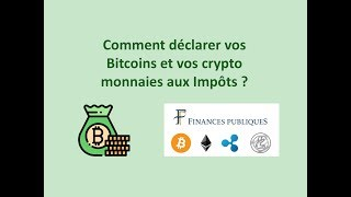 Comment déclarer vos Bitcoins et vos crypto monnaies aux Impôts ?