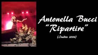 """Antonella Bucci """"Ripartire"""" (Inedito 2006)"""