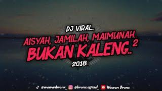 VIRAL!! DJ AISYAH, JAMILA, MAIMUNA BUKAN KALENG - KALENG 2019 TERBARU