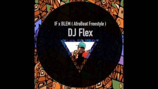 DJ Flex ~ IF x BLEM (Afrobeat Freestyle) Audio Version