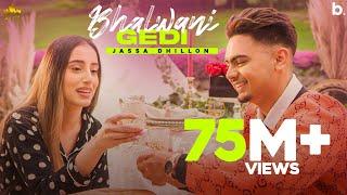Bhalwani Gedi (Official Video) Jassa Dhillon | Gur Sidhu | New Punjabi Song 2021|Punjabi Songs 2021 - PUNJABI