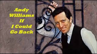 Andy Williams........If I Could Go Back.
