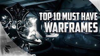 Top 10 Must have Warframes of 2017!