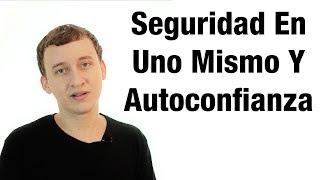 Video: Seguridad En Uno Mismo Y Autoconfianza