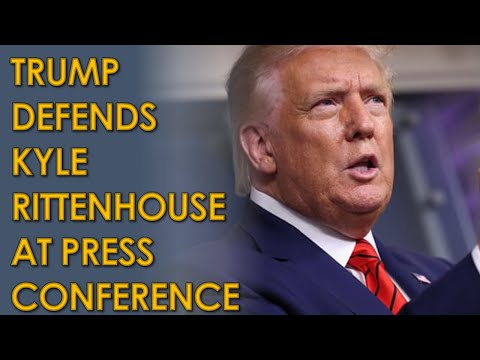 """Donald Trump DEFENDS Kyle Rittenhouse at Press Conference: """"he was trying to get away from them"""""""
