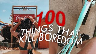 100+ THINGS TO DO WHEN YOU'RE BORED