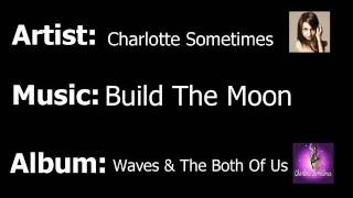Charlotte Sometimes - Build The Moon