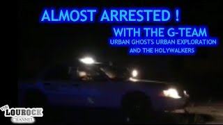 Pulled over ghost hunting with The G Team Urban Ghost Urban Exploration and the HolyWalkers