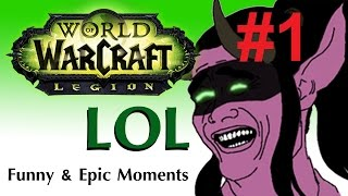 WoW Legion: Epic & Funny Moments #1 (Sept - Oct 2016)