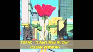 """Tupac - """"I Ain't Mad At Cha"""" (CLEAN VERSION)"""
