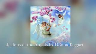 Jealous of the Angels (A Dedication to lost loved ones) by Donna Taggart