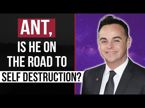Ant McPartlin | Is he on the road to self destruction