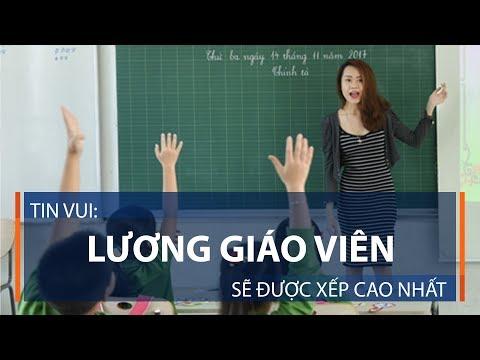 Tin vui: Lương giáo viên sẽ được xếp cao nhất   VTC1