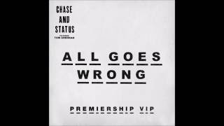 All Goes Wrong-Chase and Status-Premiership VIP Remix(BT Advert song)