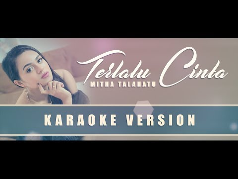 Mitha Talahatu - Terlalu Cinta | No Vocal Mp3
