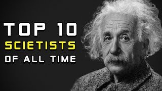 10 Greatest Scientists Of All Time