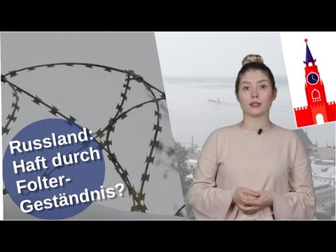 Russland: Haft durch Folter-Geständnis? [Video]